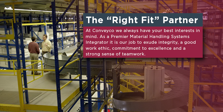 The Right Fit Solution Material Handling and Warehouse automation - Conveyco
