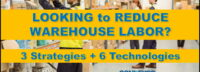 3 Strategies & 6 Technologies to Reduce Warehouse Labor Costs