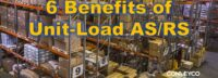 6 Benefits of Unit-Load AS/RS